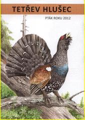 Tetřev hlušec : pták roku 2012  (odkaz v elektronickém katalogu)
