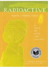 Radioactive Marie & Pierre Curie: a tale of love and fallout