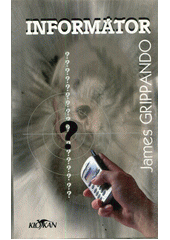 Informátor / James Grippando ; [z anglického originálu ... přeložil Bruno Cempírek] (odkaz v elektronickém katalogu)