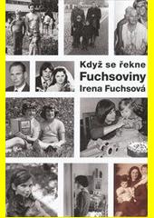 Když se řekne Fuchsoviny  (odkaz v elektronickém katalogu)