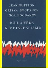Bůh a věda - k metarealismu  (odkaz v elektronickém katalogu)