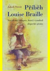 Příběh Louise Braille : nevidomý chlapec, který vynalezl slepecké písmo  (odkaz v elektronickém katalogu)
