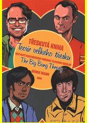 Třeskutá kniha Teorie velkého třesku : nestydatě neautorizovaný průvodce televizním seriálem the Big bang theory  (odkaz v elektronickém katalogu)