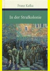 In der Strafkolonie ; Ein Landarzt ; Ein Hungerkünstler  (odkaz v elektronickém katalogu)