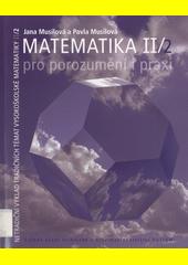 Matematika : pro porozumění i praxi : netradiční výklad tradičních témat vysokoškolské matematiky. II (odkaz v elektronickém katalogu)