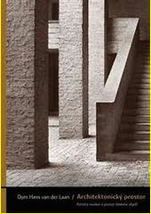 Architektonický prostor : patnáct naučení o povaze lidského obydlí  (odkaz v elektronickém katalogu)