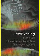 Jazyk Verilog a jeho užití při modelování a syntéze číslicových systémů : příručka  (odkaz v elektronickém katalogu)