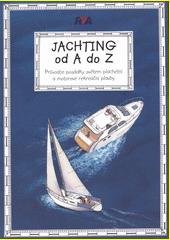 Jachting od A do Z : průvodce posádky světem plachetní a motorové rekreační plavby  (odkaz v elektronickém katalogu)