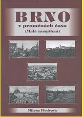Brno v proměnách času : malá zamyšlení  (odkaz v elektronickém katalogu)