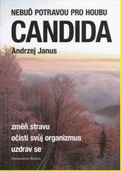 Nebuď potravou pro houbu Candida : [změň stravu, očisti svůj organizmus, uzdrav se]  (odkaz v elektronickém katalogu)