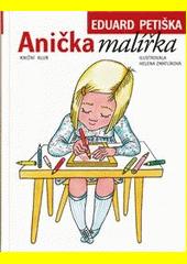 Anička malířka / Eduard Petiška ; ilustrovala Helena Zmatlíková (odkaz v elektronickém katalogu)