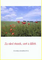 Za vůní stezek, cest a dálek--, aneb, Dojmy z Uherskobrodska, ale také odjinud / Ivanka Radilová (odkaz v elektronickém katalogu)
