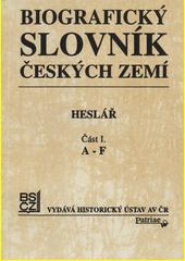 Biografický slovník českých zemí : heslář. Část I., A-F  (odkaz v elektronickém katalogu)