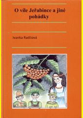 O víle Jeřabince a jiné pohádky / Ivanka Radilová ; [ilustrovala Markéta Švehlíková] (odkaz v elektronickém katalogu)