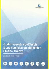 6. plán rozvoje sociálních a souvisejících služeb města Hradec Králové na období 2019-2021  (odkaz v elektronickém katalogu)