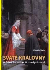 Svaté královny : fides, caritas, martyrium  (odkaz v elektronickém katalogu)