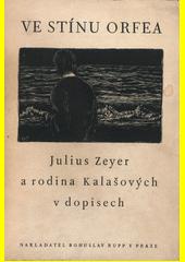 Ve stínu Orfea : Julius Zeyer a rodina Kalašových v dopisech  (odkaz v elektronickém katalogu)