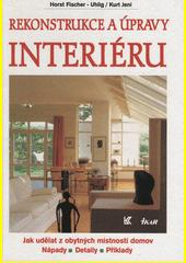 Rekonstrukce a úpravy interiéru : jak udělat z obytných místností domov : nápady, detaily, příklady  (odkaz v elektronickém katalogu)