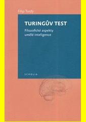 Turingův test : filozofické aspekty umělé inteligence  (odkaz v elektronickém katalogu)