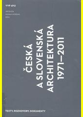 Česká a slovenská architektura 1971-2011 : texty, rozhovory, dokumenty  (odkaz v elektronickém katalogu)