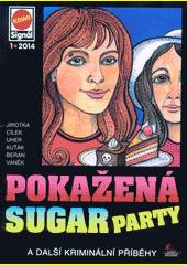 Pokažená sugar party : a další kriminální příběhy  (odkaz v elektronickém katalogu)