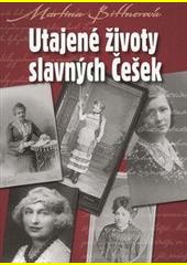 Utajené životy slavných Češek / Martina Bittnerová