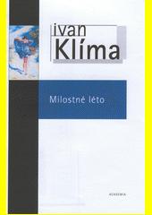 Ivan Klíma. Milostné léto. . Praha: Academia, 2001 80-200-0916-7 (odkaz v elektronickém katalogu)