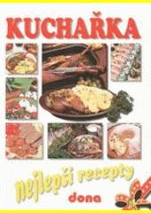 Kuchařka : nejlepší recepty : 2850 vybraných receptů z kuchařek nakladatelství Dona  (odkaz v elektronickém katalogu)