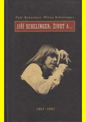 Jiří Schelinger: Život a-- : 1951-1981  (odkaz v elektronickém katalogu)