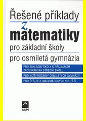 Řešené příklady z matematiky pro základní školy, pro osmiletá gymnázia  (odkaz v elektronickém katalogu)