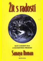 Žít s radostí : klíč k osobní síle & duchovnímu přerodu : Orinova kniha : I. kniha série Život na Zemi  (odkaz v elektronickém katalogu)
