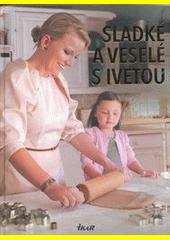 Sladké a veselé s Ivetou  (odkaz v elektronickém katalogu)