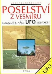 Poselství z vesmíru : navazují s námi UFO kontakt?  (odkaz v elektronickém katalogu)