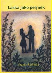 Láska jako pelyněk / Ivanka Radilová (odkaz v elektronickém katalogu)
