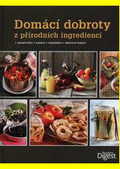 Domácí dobroty : z přírodních ingrediencí : zavařování, sušení, nakládání, dárkové balení  (odkaz v elektronickém katalogu)