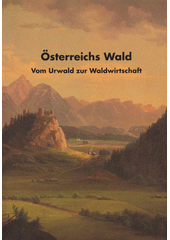 Österreichs Wald :vom Urwald zur Waldwirtschaft /mit Beiträgen von: Hans Peter Bobek ... [et al.] (odkaz v elektronickém katalogu)