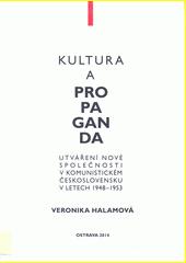 Kultura a propaganda : utváření nové společnosti v komunistickém Československu v letech 1948-1953  (odkaz v elektronickém katalogu)