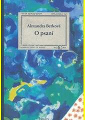 O psaní / Alexandra Berková (odkaz v elektronickém katalogu)