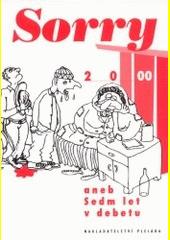 Sorry 2000, aneb, Sedm let v debetu  (odkaz v elektronickém katalogu)