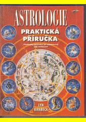 Praktická příručka astrologie : přehledný průvodce po tajemstvích Vaší osobnosti  (odkaz v elektronickém katalogu)