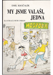 My jsme Valaši, jedna hospoda : volné pokračování I. dílu / Kráčalík ; ilustrce Petr Urban (odkaz v elektronickém katalogu)