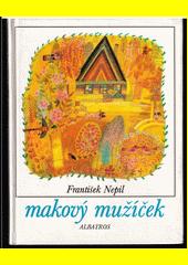 Makový mužíček /František Nepil ; [ilustroval Josef Paleček] (odkaz v elektronickém katalogu)