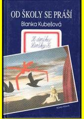 Od školy se práší : z deníku Leošky K.  (odkaz v elektronickém katalogu)