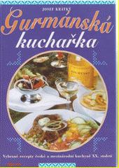 Gurmánská kuchařka : vybrané recepty české a mezinárodní kuchyně XX. století  (odkaz v elektronickém katalogu)