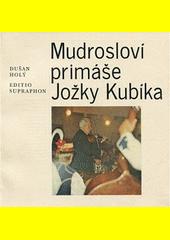 Mudrosloví primáše Jožky Kubíka  (odkaz v elektronickém katalogu)