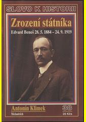 Zrození státníka : Edvard Beneš 28. 5. 1884 - 24. 9. 1919  (odkaz v elektronickém katalogu)
