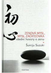 Zenová mysl, mysl začátečníka : všední hovory o zenu  (odkaz v elektronickém katalogu)
